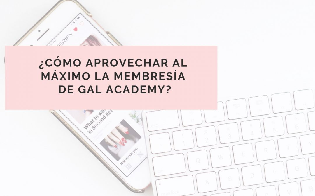¿Cómo aprovechar al máximo Gal Academy?