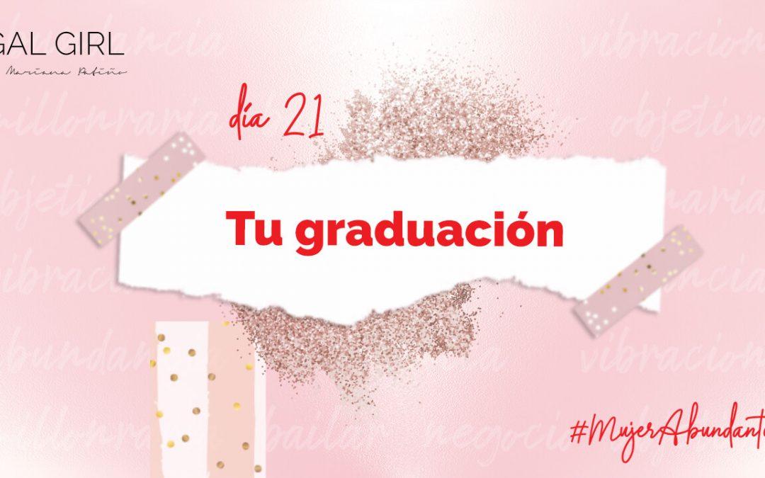 Día 21: Tu graduación